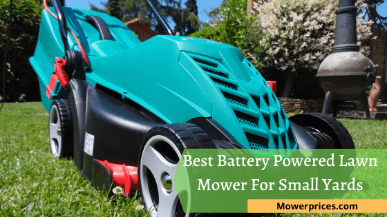 Best Battery Powered Lawn Mowers For Small Yards