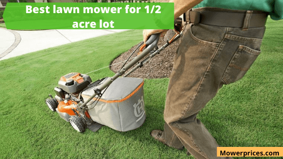 Best Lawn Mower For 1/2 Acre Lot