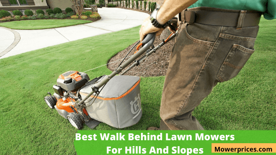 Best Walk Behind Lawn Mowers For Hills And Slopes